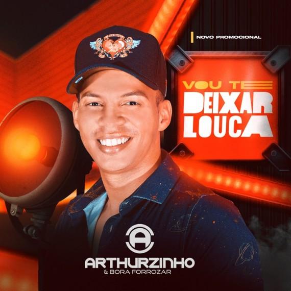 Arthurzinho e Bora Forrozar - Vou Te Deixar Louca - 2021